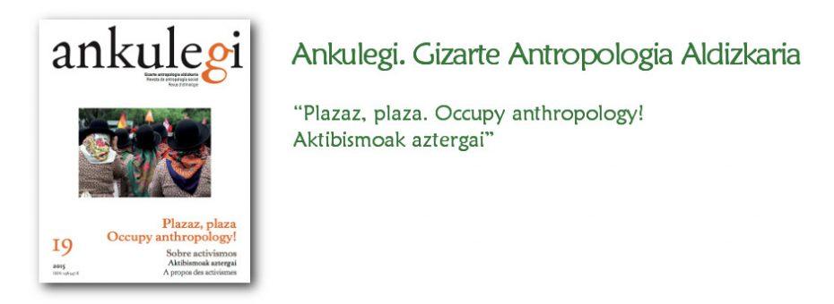 """""""Ankulegi. Gizarte Antropologia Aldizkaria""""-ren 19. zenbakiaren azala: """"Plazaz, plaza, Occupy anthropology! Aktibismoak aztergai""""."""