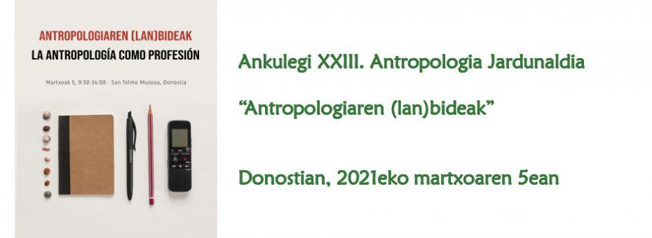 """Ankulegi XXIII. Antropologia Jardunaldia: """"Antropologiaren (lan)bideak"""" (2021)"""
