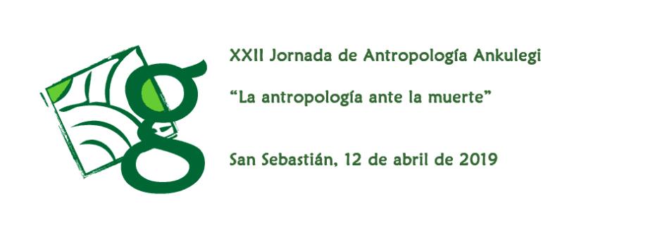 "XXII Jornada de Antropología Ankulegi (2019): ""La antropología frente a la muerte"""
