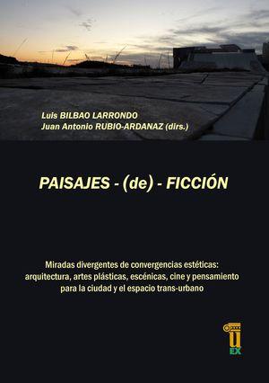 """Bilbao Larrondo, Luis; Rubio-Ardanaz, Juan A. (dirs.) (2018): """"Paisajes-(de)-ficción. Miradas divergentes de convergencias estéticas: arquitectura, artes plásticas, escénicas, cine y pensamiento para la ciudad y el espacio trans-urbano"""", Cáceres, Universidad de Extremadura (UEX), Departamento de Psicología y Antropología (Área de Antropología), 388 págs., 23 × 16 cm. ISBN: 978-84-09-07609-3."""