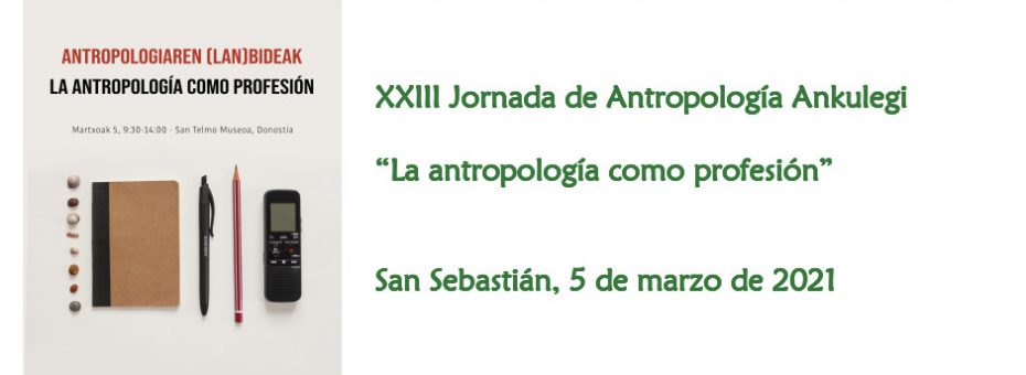 """Anuncio de la XXIII Jornada de Antropología Ankulegi (2021): """"La antropología como profesión"""""""